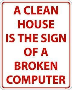 A Clean House is a sign of a Broken Computer funny sign    (ss  red on white)