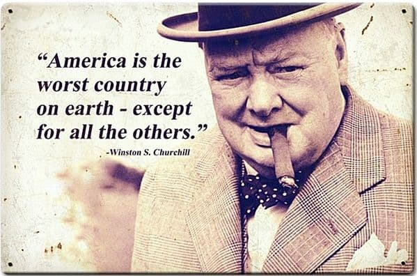 America Is The Worst Country Churchill Quote steel sign  460mm x 300mm (pst1812)
