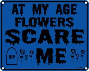 At My Age Flowers Scare Me metal funny sign