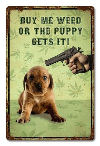 Buy Me Weed... Puppy Funny Metal Sign 18
