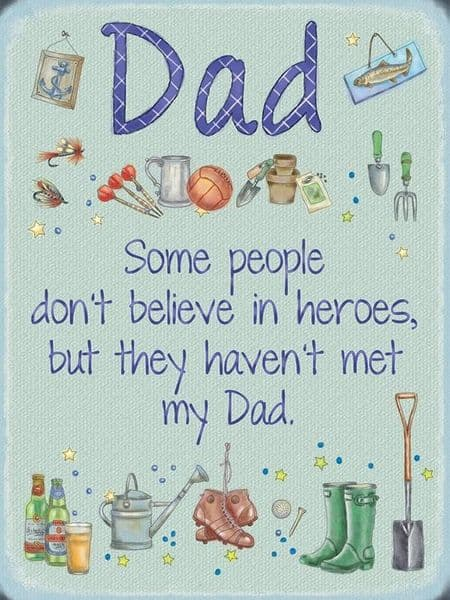 Dad- Some People Don't Believe In Heroes But They... small steel sign 200mm x 150mm (og)