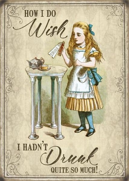 How I Do Wish I Hadn't Drunk So Much Alice In Wonderland Small Metal Sign(og)
