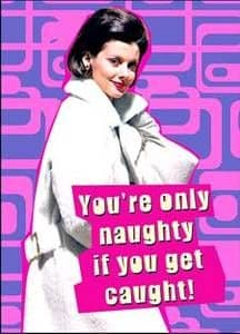 You're Only Naughty If You Get Caught funny fridge magnet