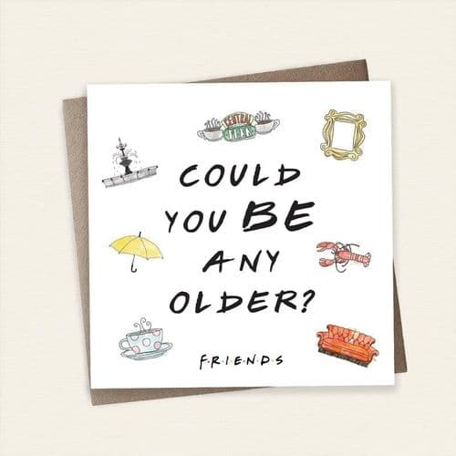 Friends - TV Series - Card - Could you BE any older
