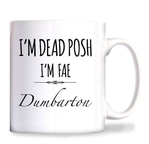 Scottish - I'm Dead Posh I'm Fae Dumbarton Mug