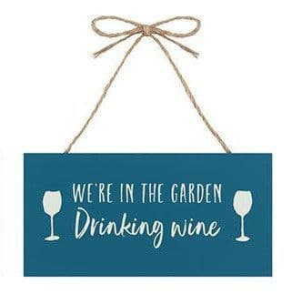 We're In The Garden Drinking Wine Hanging Sign