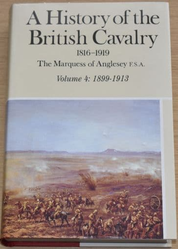 A History of the British Cavalry 1816-1919, by The Marquess of Anglesey, Volume 4: 1899-1913