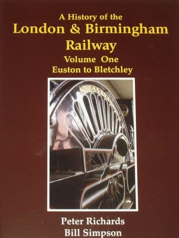 A History of the London & Birmingham Railway, Volume 1 - Euston to Bletchley, by Peter Richards and Bill Simpson