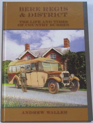 Bere Regis & District - The Life and Times of Country Busmen, by Andrew Waller