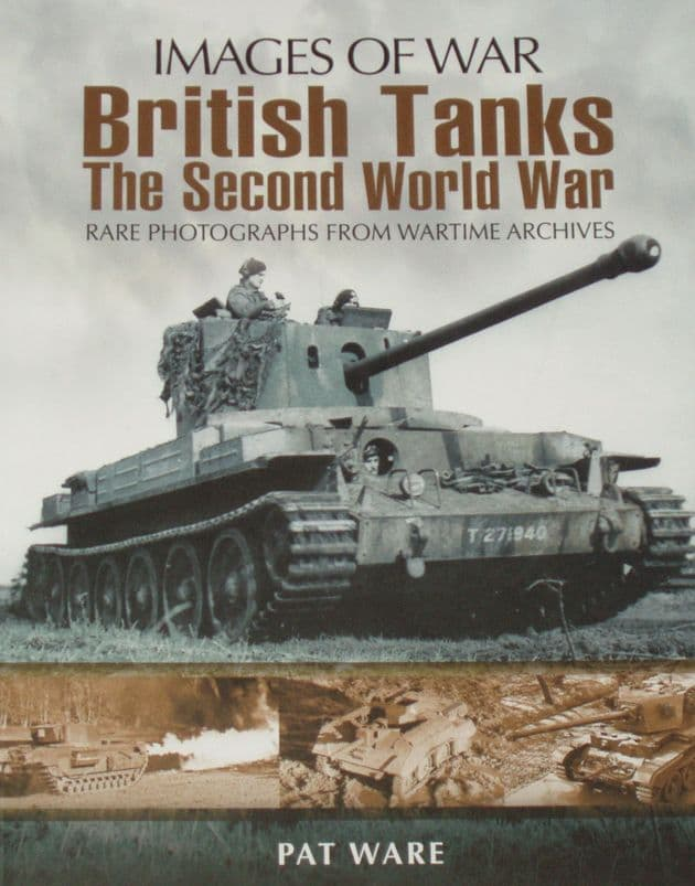 British Tanks in the Second World War, by Pat Ware, subtitled 'Images of War - Rare Photographs from Wartime Archives'
