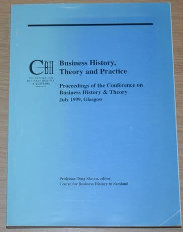 Business History, Theory and Practice, by Professor Tony Slaven