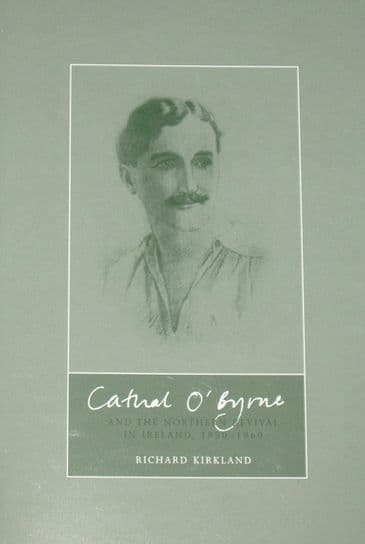 Cathal O'Byrne and the Northern Revival in Ireland 1890-1960, by Richard Kirkland