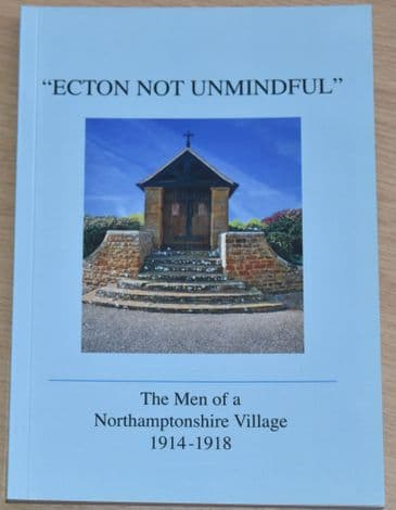 Ecton not Unmindful - The Men of a Northamptonshire Village 1914-1918