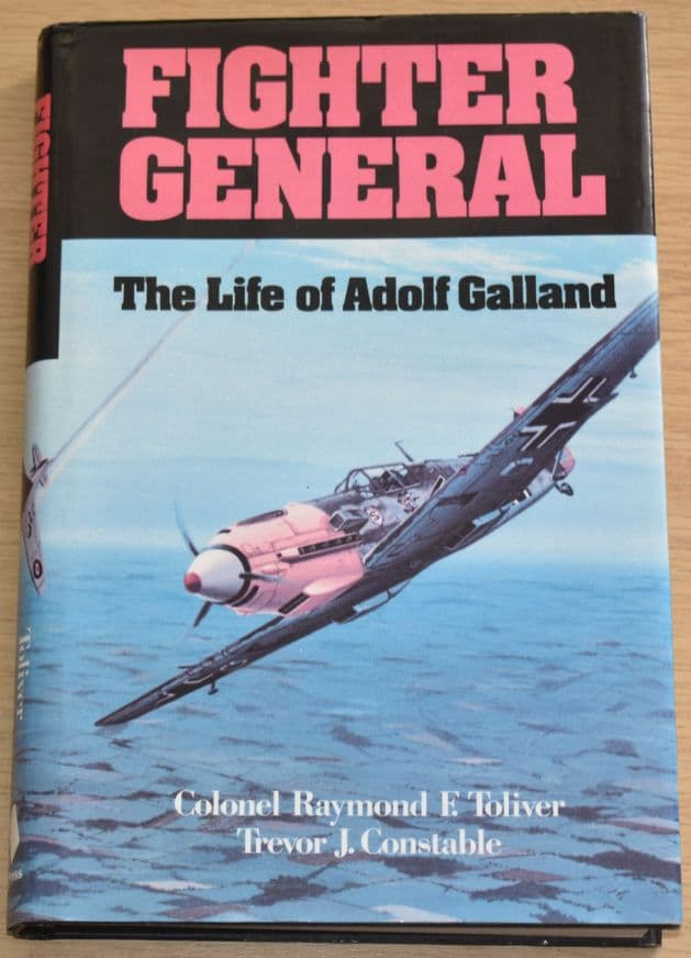 Fighter General - The Life of Adolf Galland, by E. Toliver & Trevor Constable (SIGNED BY GALLAND)