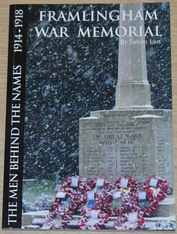 Framlingham War Memorial - The Men Behind the Names 1914-1918, by Simon Last