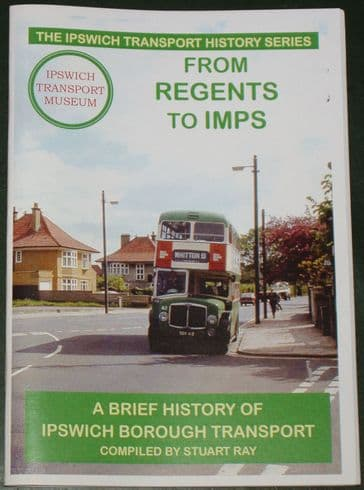 From Regents to Imps - A Brief History of Ipswich Borough Transport, by Stuart Ray