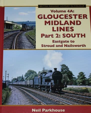 Gloucester Midland Lines Part 2: South, Eastgate to Stroud and Nailsworth, by Neil Parkhouse