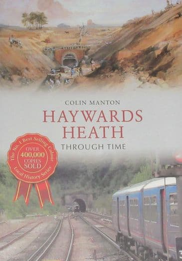 Haywards Heath Through Time, A Second Selection, by Colin Manton