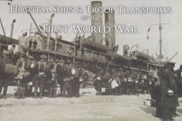 Hospital Ships & Troop Transports of the First World War, by Campbell McCutcheon