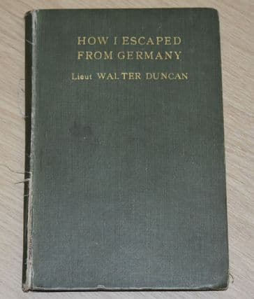 How I Escaped From Germany, by Lieut. Walter Duncan, 1/8 Batt. King's Liverpool Regiment