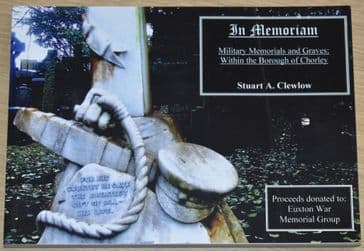 In Memoriam - Military Memorials and Graves Within the Borough of Chorley, by Stuart A. Clewlow