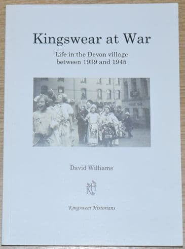 Kingswear at War, by David Williams, subtitled 'Life in the Devon village between 1939 and 1945'