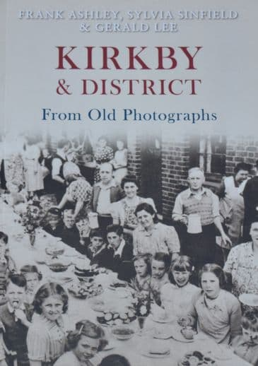 Kirkby & District from Old Photographs, by Frank Ashley, Sylvia Sinfield and Gerald Lee