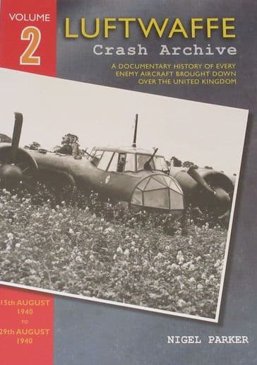 Luftwaffe Crash Archive - Volume 2 (15th August 1940 to 29th August 1940), by Nigel Parker