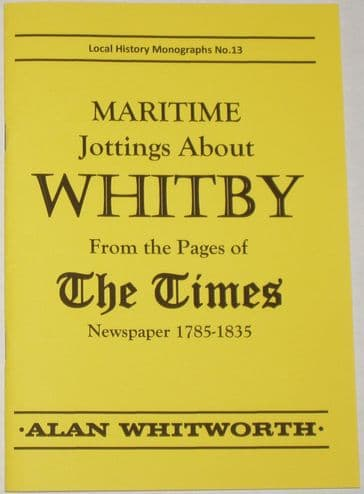 Maritime Jottings About Whitby (from the Pages of the Times 1785-1835), by Alan Whitworth