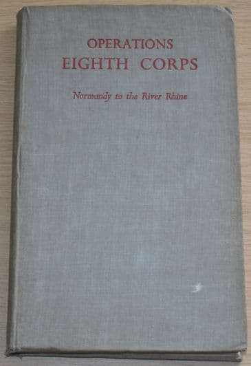 Operations of Eighth Corps - An Account of Operations from Normandy to the River Rhine, by G Jackson