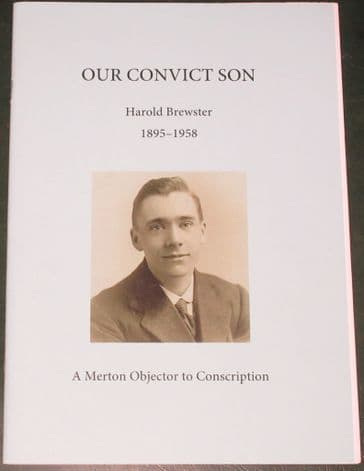 Our Convict Son, Harold Brewster 1895-1958, A Merton Objector to Conscription, by Keith Penny