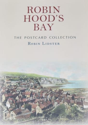 Robin Hood's Bay - The Postcard Collection, by Robin Lidster