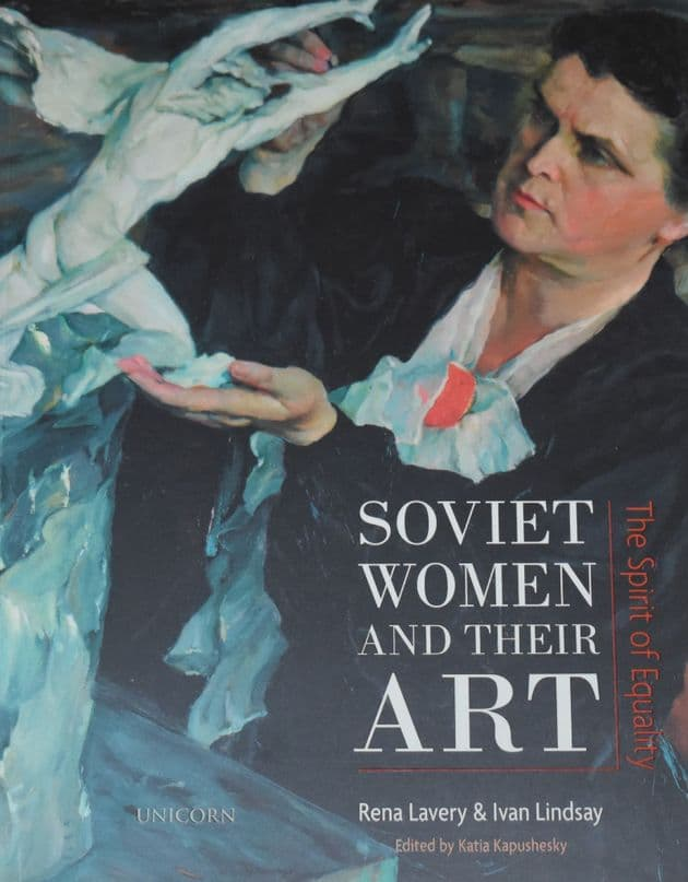 Soviet Women and their Art, by Rena Lavery and Ivan Lindsay