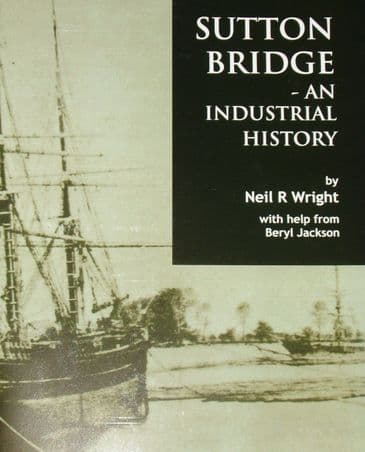 Sutton Bridge - An Industrial History, by Neil R Wright
