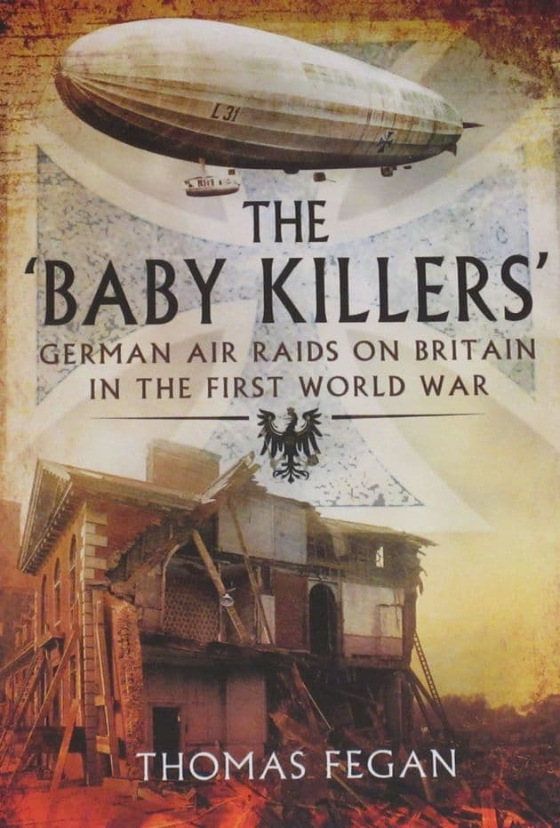 The Baby Killers - German Air Raids on Britain in the First World War, by Thomas Fegan