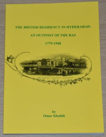 The British Residency in Hyderabad: An Outpost of the Raj 1779-1948, by Omar Khalidi