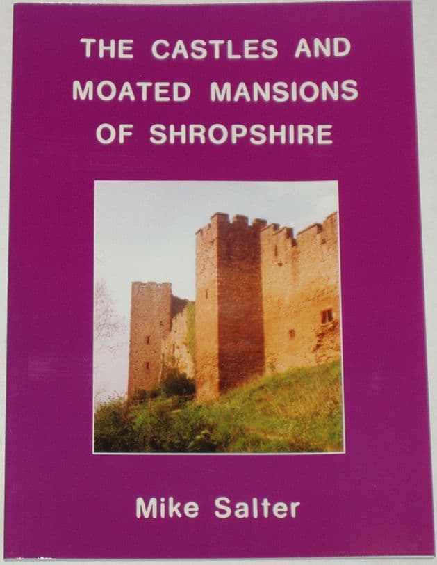 The Castles and Moated Mansions of Shropshire, by Mike Salter