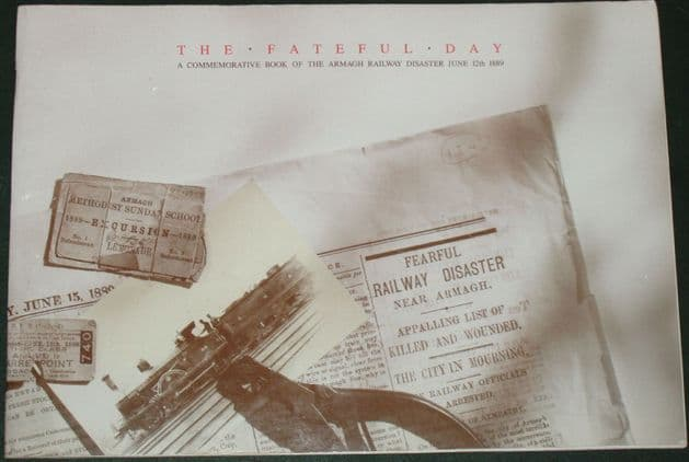The Fateful Day - A Commemorative Book of the Armagh Railway Disaster June 12th 1889