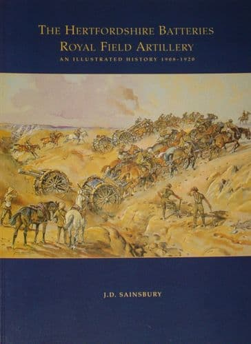 The Hertfordshire Batteries, Royal Field Artillery, An Illustrated History 1908-1920, by J Sainsbury