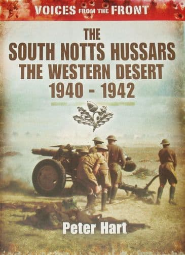 The South Notts Hussars: The Western Desert 1940-1942, by Peter Hart