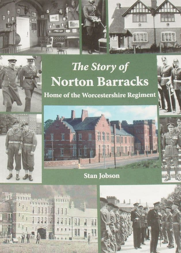 The Story of Norton Barracks - Home of the Worcestershire Regiment, by Stan Jobson