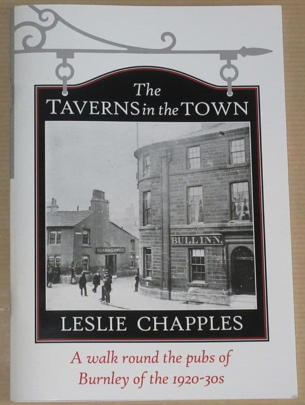 The Taverns of the Town, A Walk round the Pubs of Burnley of the 1920-30s, by Leslie Chapples