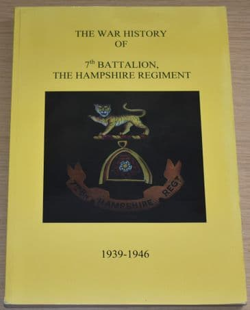 The War History of 7th Battalion The Hampshire Regiment, 1939-1946, by Ian Taylor