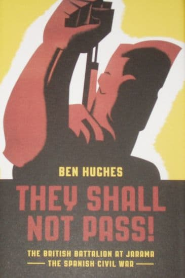 They Shall Not Pass - The British Battalion at Jarama during the Spanish Civil War, by Ben Hughes