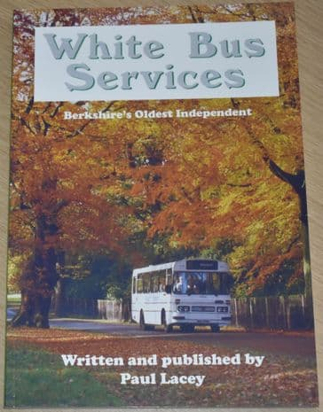 White Bus Services - Berkshire's Oldest Independent, by Paul Lacey