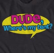 DUDE WHERE'S MY TENT T-SHIRT festival, camping funny t-shirt