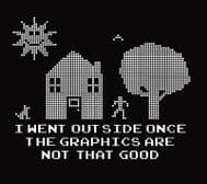 I went outside once the graphics aren't that good, Xbox PS4 Gamer joke t-shirt