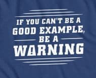 If you can't be good, be a warning joke t-shirt