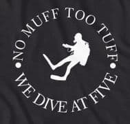 No Muff is tooTuff, we dive at five, funny Diving t-shirt