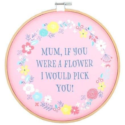 Mum if you were a Flower I'd Pick U Decorative Hoop Plaque